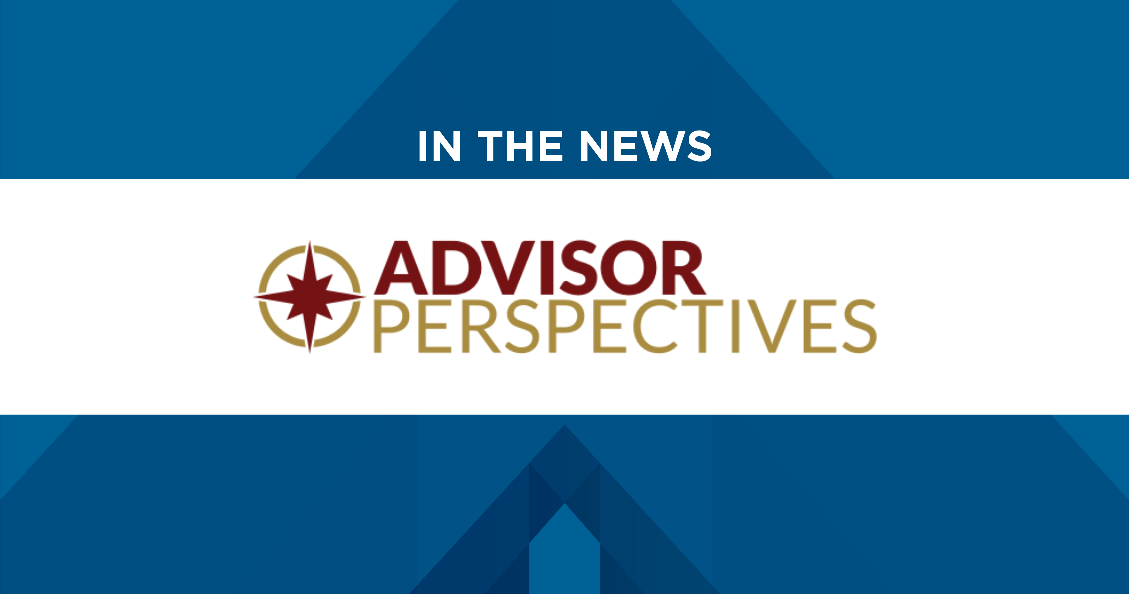 In the News: Advisor Perspectives